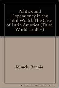 Politics and Dependency in the Third World: The Case of