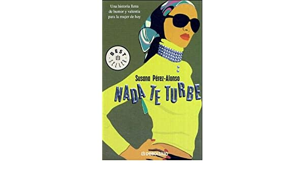 Amazon.com: Nada Te Turbe/ Nothing Baffles You (Best Seller) (Spanish Edition) (9788497596176): Susana Perez-alonso: Books