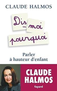 Dis-moi pourquoi : parler à hauteur d'enfant, Halmos, Claude