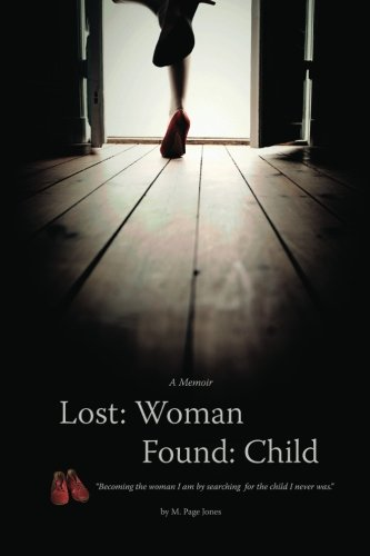 Lost: Woman, Found: Child (A Memoir): Becoming the woman I am by searching for the child I never was.