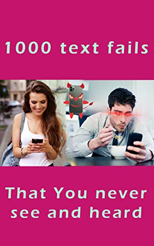 1000 text fails that you never see and heard: Best Funniest memes of Autocorrect Fails , Funny Texts messages and drunk text in one bundle (Funny Memes Book 6) (The Best Autocorrect Fails)