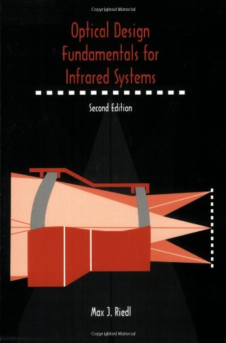 Optical Design Fundamentals for Infrared Systems, Second Edition (SPIE Tutorial Texts in Optical Engineering Vol. TT48)