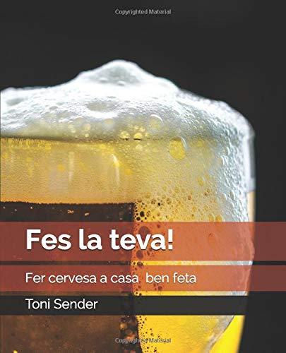 Fes la teva!: Fer cervesa a casa ben feta por Toni Sender