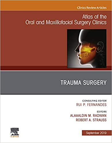 Trauma Surgery, An Issue of Atlas of the Oral & Maxillofacial Surgery Clinics, Ebook (The Clinics: Dentistry)