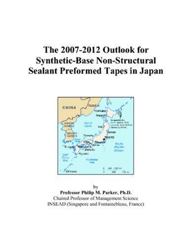 Non Structural Sealants - The 2007-2012 Outlook for Synthetic-Base Non-Structural Sealant Preformed Tapes in Japan
