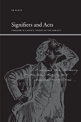 Signifiers and Acts: Freedom in Lacan's Theory of the Subject (SUNY series, Insinuations: Philosophy, Psychoanalysis, (Act Subject)
