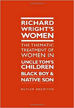 Amazon richard wrights women the thematic treatment of richard wrights women the thematic treatment of women in uncle toms children black boy and native son fandeluxe Choice Image