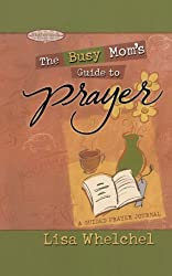 Busy Mom's Guide to Prayer: A Guided Prayer Journal (Motherhood Club)