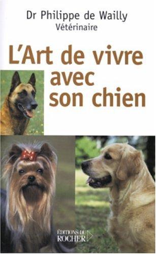 L'art de vivre avec son chien Broché – 17 juin 2004 Philippe de Wailly Renaud Buche Editions du Rocher 226805070X