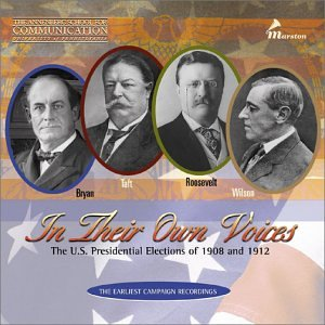 In Their Own Voices: The U.S. Presidential Elections of 1908 and 1912