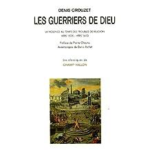 Guerriers de Dieu (Les) [nouvelle édition]: Violence au temps des troubles religions