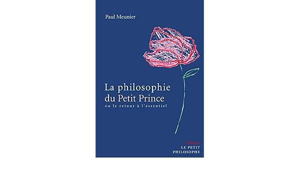 La philosophie du Petit Prince: Ou le retour à lessentiel (French Edition)