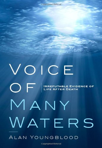 Download Voice of Many Waters: Irrefutable Evidence of Life After Death PDF