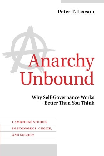 Anarchy Unbound: Why Self-Governance Works Better Than You Think (Cambridge Studies in Economics, Choice, and Society) cover
