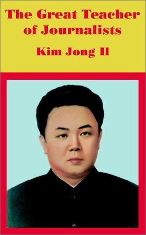 Download The Great Teacher of Journalists: Kim Jong Il PDF
