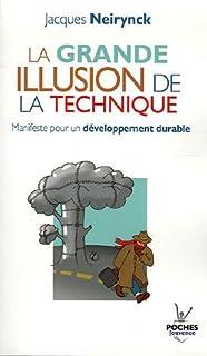 La grande illusion de la technique : manifeste pour un développement durable, Neirynck, Jacques