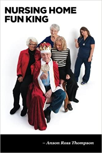 Nursing Home Fun King: and 72 1/2 other stories from a real ...