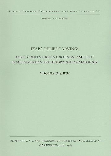 Izapa Relief Carving: Form, Content, Rules for Design, and Role in Mesoamerican Art History and Archaeology (STUDIES IN PRE-COLUMBIAN ART AND ARCHAEOLOGY) (v. 27)