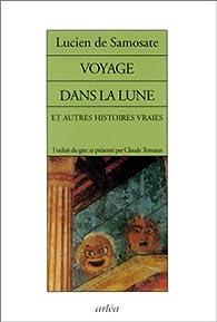 Voyage dans la lune et Autres Histoires vraies par Lucien de Samosate