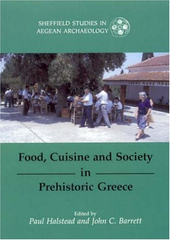Food, Cuisine and Society in Prehistoric Greece (SHEFFIELD STUDIES IN AEGEAN ARCHAEOLOGY)