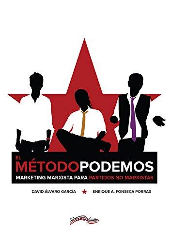 El Método Podemos: Marketing marxista para partidos no marxistas por David Álvaro García, Enrique A. Fonseca Porras