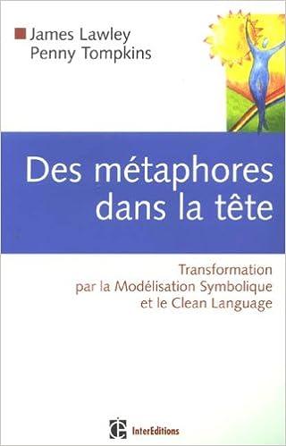 Livre gratuits en ligne Des métaphores dans la tête : Transformation par la Modélisation Symbolique et le Clean Langage pdf ebook
