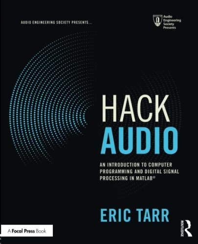 Hack Audio: An Introduction to Computer Programming and Digital Signal Processing in MATLAB (Audio Engineering Society Presents)