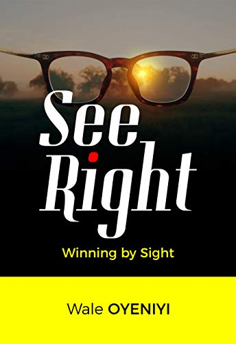 See Right: Winning by Sight (21 Success Secrets Of Self Made Millionaires)