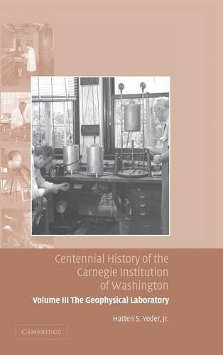 Centennial History of the Carnegie Institution of Washington: Volume 3, The Geophysical Laboratory -