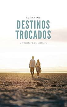 Destinos Trocados: unidos pelo acaso por [Santos, Lu]