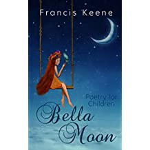 Children's Books: Bella Moon (A fun rhyming children's poetry book - animals - bedtime stories - values). (Poetry for Children 1)