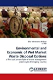 Environmental and Economic of Wet Market Waste Disposal Options, Elita Rahmarestia Widjaya, 3838305752