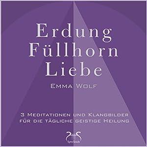 Erdung - Füllhorn - Liebe Hörbuch