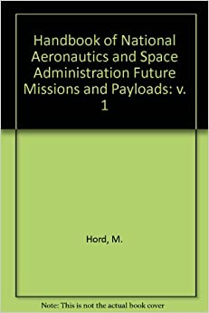 CRC Handbook of NASA Future Missions and Payloads, Volume I: v. 1