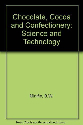 Chocolate, Cocoa and Confectionery: Science and Technology by B.W. Minifie (1980-07-30) ()