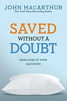 Saved Without A Doubt: Being Sure of Your Salvation (John MacArthur Study) by [MacArthur Jr., John]