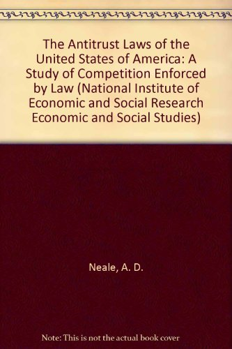 The Antitrust Laws of the United States of America: A Study of Competition Enforced by Law (National Institute of Economic and Social Research Economic and Social Studies)