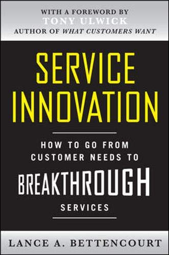Service Innovation: How to Go from Customer Needs to Breakthrough Services (Need Customer Service)