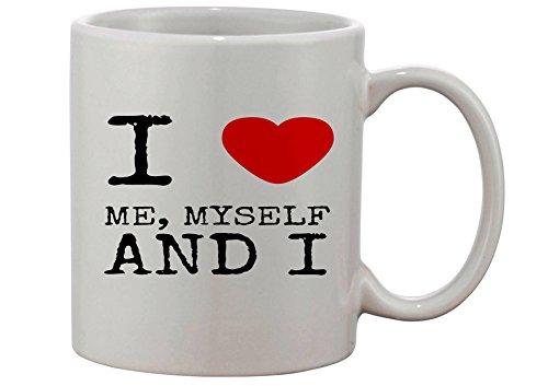I Love Me Myself And I 11 Oz. Custom Mug