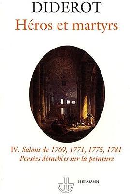 salons tome 4 hros et martyrs salons de 1769 1771 1775 1781 penses dtaches sur la peinture