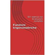 Funzioni trigonometriche: 501 esercizi con le soluzioni complete (Italian Edition)