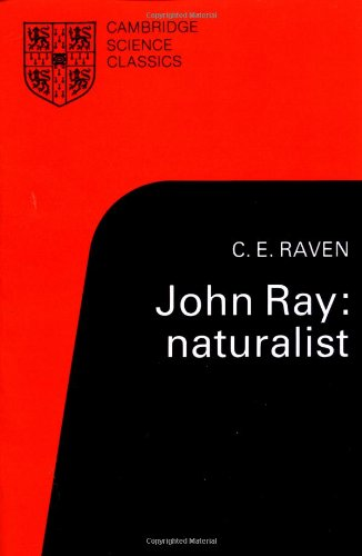 John Ray: Naturalist: His Life and Works (Cambridge Science Classics)