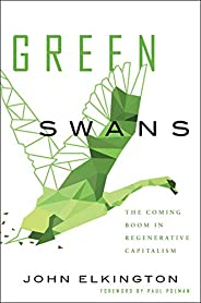Green Swans: The Coming Boom In Regenerative Capitalism (English Edition)