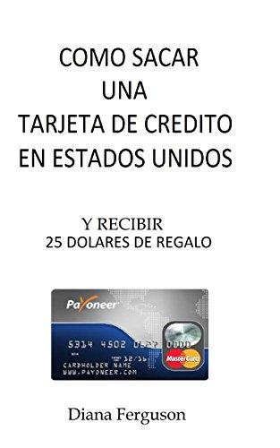 Como sacar una tarjeta de crédito en Estados Unidos: Y recibir 25 dólares de regalo (Spanish Edition)