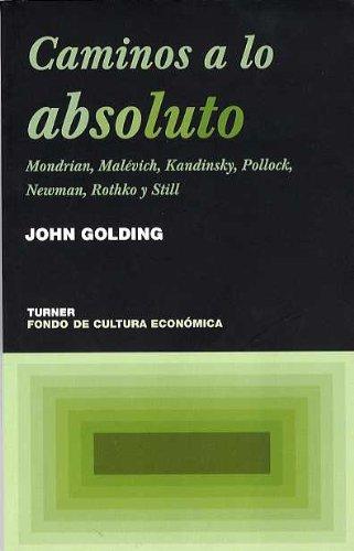 Descargar Libro Caminos A Lo Absoluto: Mondrian, Malévich, Kandinsky, Pollock, Newman, Rothko Y Still John Golding