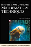 Infinite Game Universe: Mathematical Techniques (Advances in Computer Graphics and Game Development)
