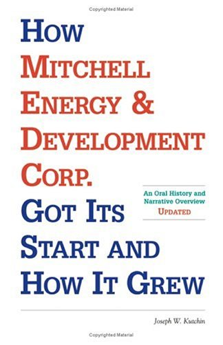 How Mitchell Energy   Development Corp  Got Its Start And How It Grew  An Oral History And Narrative Overview