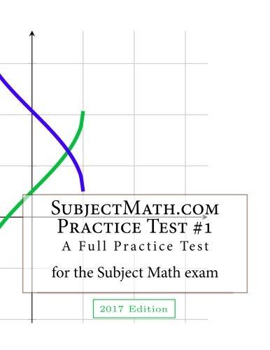 SubjectMath.com Practice Test #1, 2017 Edition: A Full Practice Test For the Subject Math Exam