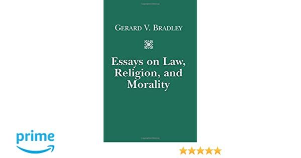 essays on law religion and morality gerard v bradley essays on law religion and morality gerard v bradley 9781587312304 com books