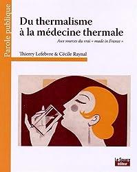 Du thermalisme à la médecine thermale : Aux sources du vrai